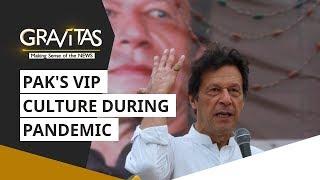 Gravitas: Pakistan's VIP culture during a pandemic   Coronavirus