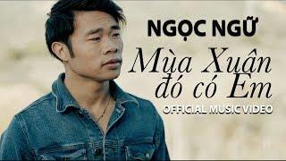 Ngọc Ngữ - Mùa Xuân Đó Có Em (Official Music Video)