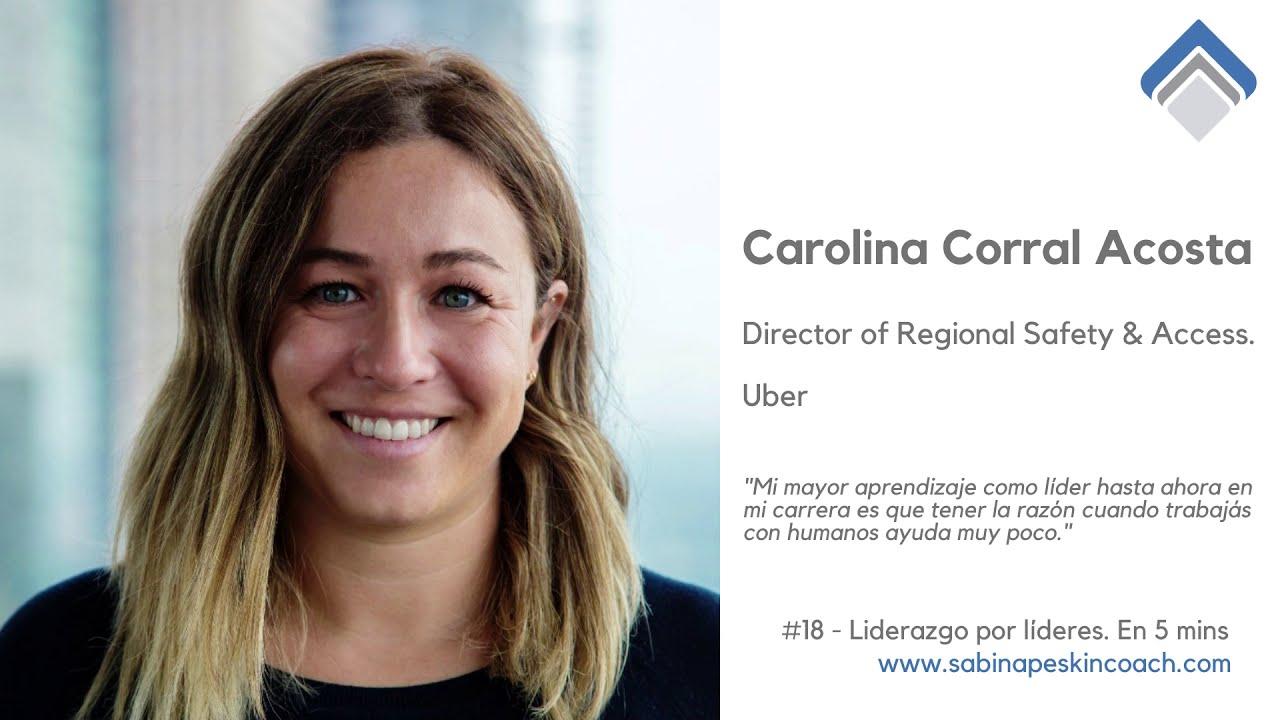Liderazgo por líderes. 18 - Carolina Corral Acosta - Director of Regional Safety & Access. Uber.