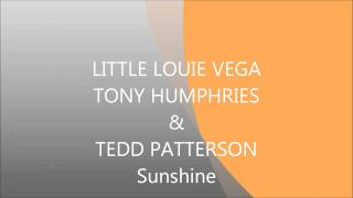 Little Louie Vega,Tony Humphries & Tedd Patterson ..Sunshine..