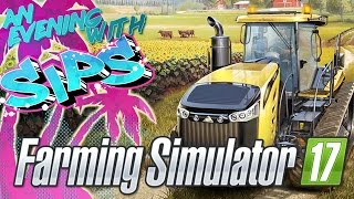 Farming Simulator 2017 - An Evening With Sips