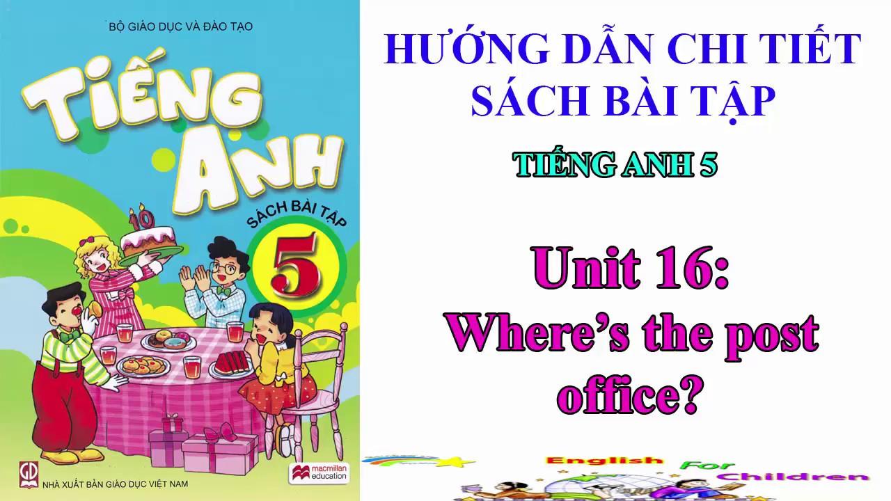Sách bài tập tiếng Anh lớp 5-Unit 16: Where's the post office?   Hướng dẫn sử dụng trọn bộ sách mềm