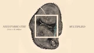 "NEEDTOBREATHE - ""Multiplied"" [Official Audio]"
