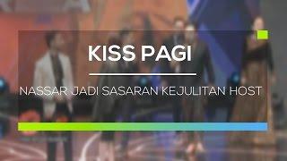 Nassar Jadi Sasaran Kejulitan Host - Kiss Pagi