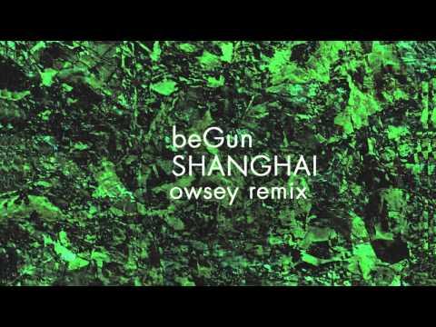 beGun - Shanghai (Owsey remix)