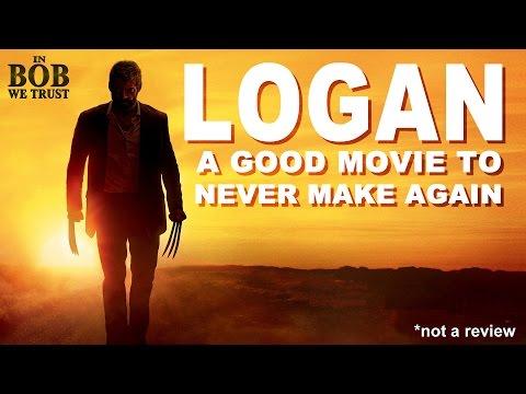 In Bob We Trust - LOGAN: A GOOD FILM TO NEVER MAKE AGAIN