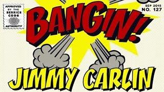 Jimmy Carlin - Bangin!