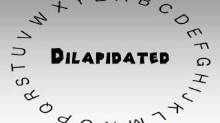 How to Say or Pronounce Dilapidated