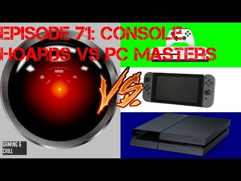Gaming and Chill Podcast Episode 71 Console Hoards Vs PC Master Race