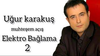 Ugur Karakus Elektro Bağlama Açış..