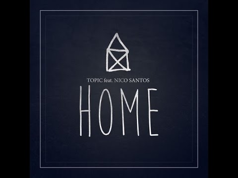 Home - Topic feat. Nico Santos (Lyrics) HQ