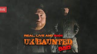 UK Haunted RAW LIVE