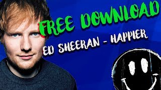 HAPPIER - ED SHEERAN | FREE DOWNLOAD THIS SONG