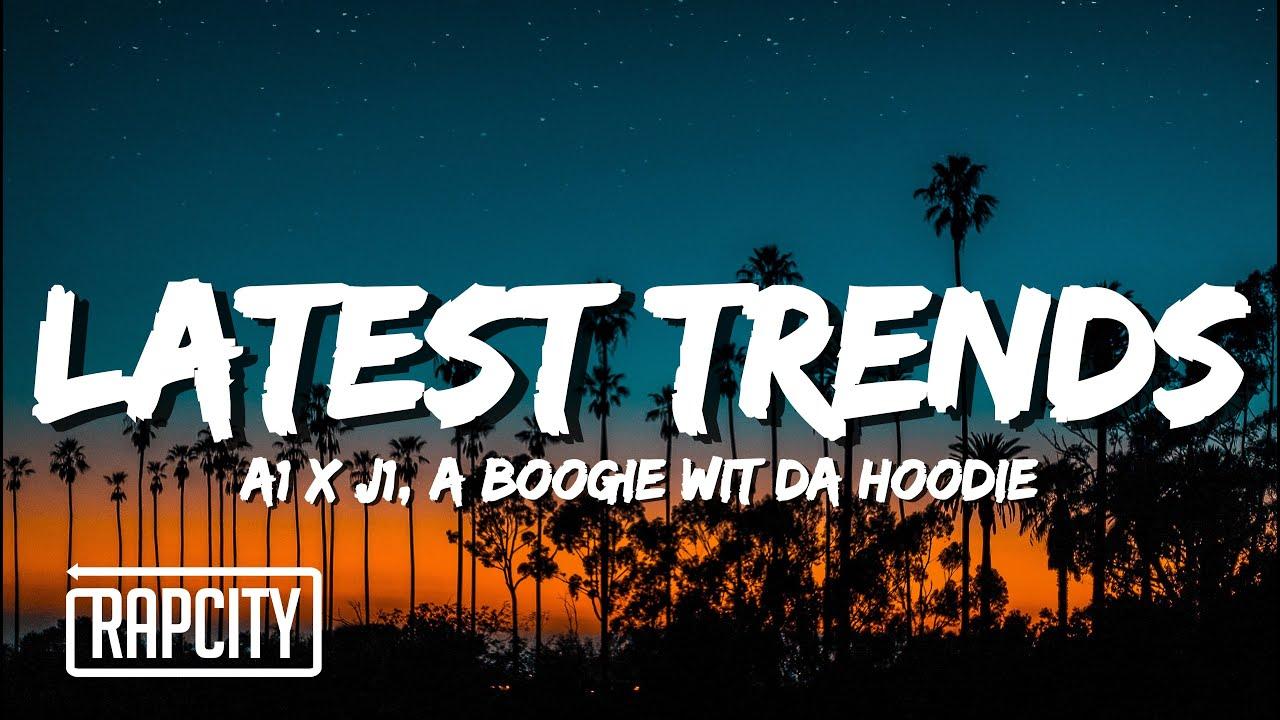 A1 x J1 - Latest Trends Remix (Lyrics) ft. A Boogie Wit da Hoodie