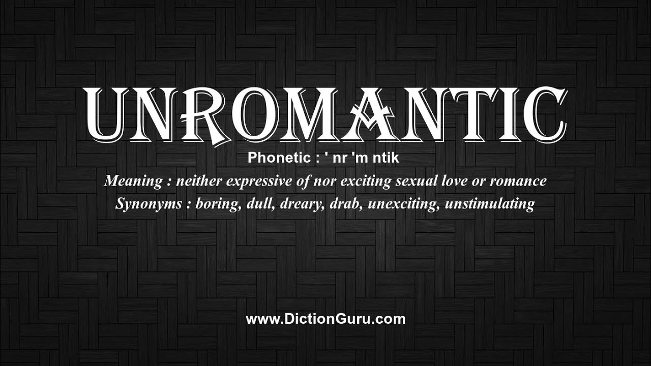 How to Pronounce unromantic with Meaning, Phonetic, Synonyms and Sentence  Examples