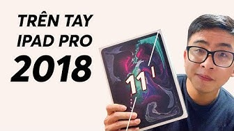 TRÊN TAY iPAD PRO 2018 - MẠNH NHƯNG RỒI SAO???