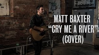Matt Baxter - Cry Me A River (Justin Timberlake Cover) - Ont Sofa Live at Temple Of Boom