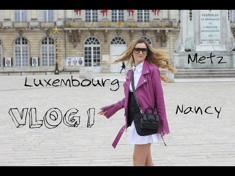 Vlog 1: Metz, Nancy, Luxembourg