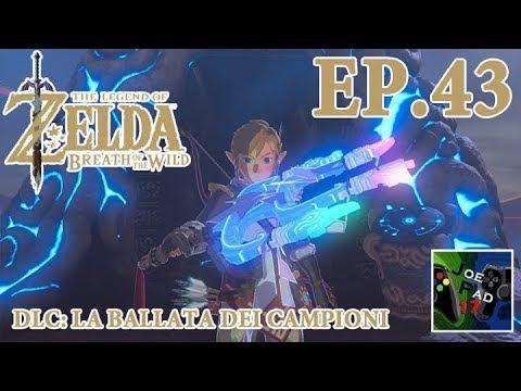 DLC: LA BALLATA DEI CAMPIONI! - THE LEGEND OF ZELDA: BREATH OF THE WILD #43 (HD)