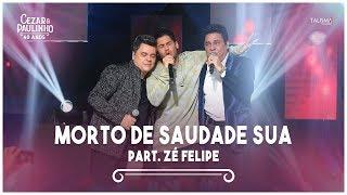 Cezar & Paulinho Part. Zé Felipe - Morto de Saudade Sua | DVD 40 Anos