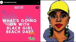 Whats REALLY Going on with  Black Girl Beach Day  Part 1