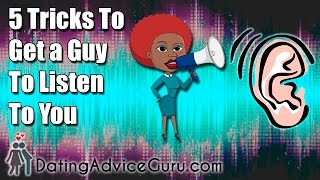 5 'tricks' to get a guy to listen to you - Dating Advice Guru