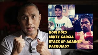 How does Mikey Garcia stack up against Pacquiao?