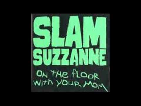 Slam Suzzanne - On The Floor With Your Mom (Full Album)