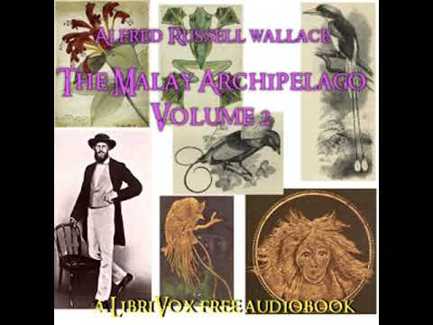 The Malay Archipelago, Vol. 2 by Alfred Russel WALLACE read by Various Part 1/2 | Full Audio Book