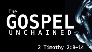 The Gospel Unchained - 2 Timothy 2:8-14