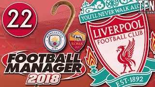 #FM18 Football Manager 2018 / Liverpool / Episode 22: Citizens Caned (vs Man City & Roma)