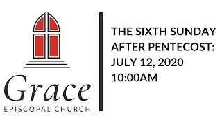 The  Sixth Sunday After Pentecost 10:00 Service