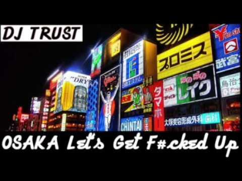 MAKJ & Liljon (TRUST Remix) - OSAKA Let's Get F#cked Up