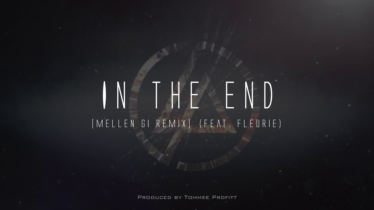 «In The End» (feat. Fleurie) [Mellen Gi Remix] // Produced by Tommee Profitt