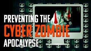 Preventing the Cyber Zombie Apocalypse