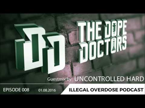 Illegal Overdose Podcast 008 by Uncontrolled Hard & The Dope Doctors