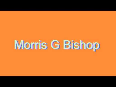 How to Pronounce Morris G Bishop