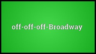 Off-off-off-Broadway Meaning