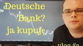 Upadek Deutsche Bank? Ja kupuję akcję banku [vlog#2]