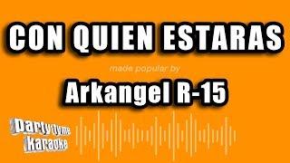 Arkangel R-15 - Con Quien Estaras (Versión Karaoke)