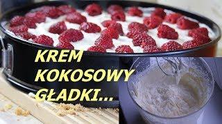 KREM KOKOSOWY GŁADKI fantastyczny do ciast przepis