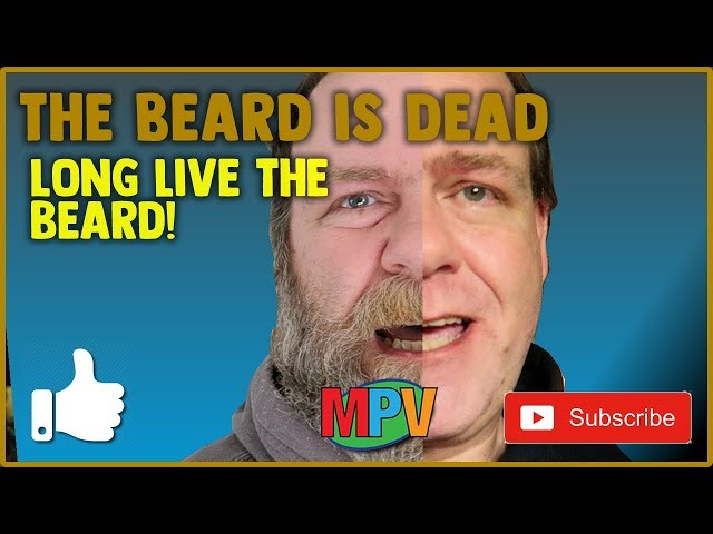 THE BEARD IS DEAD!!! Long live the beard! (2.10.19) #1235