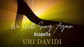 URI DAVIDI - We Will Sing Again (Acapella) | אורי דוידי