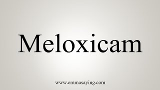 How To Say Meloxicam