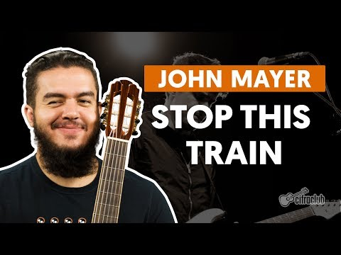 Stop This Train - John Mayer (aula De Violão Completa)