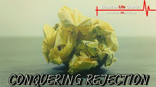 Effective Life Church - Conquering Rejection - Pastor Matthew Guest