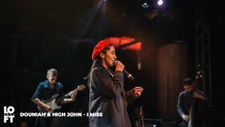 Douniah & High John - I Miss (LOFT ARTS LIVE)
