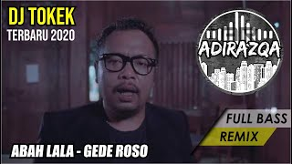 Download lagu ABAH LALA - GEDE ROSO || DJ NEW REMIX FULL BASS TERBARU 2020 DJ TOKEK by ADIRAZQA