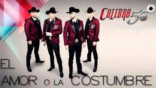 El Amor O La Costumbre - Calibre 50 2014 (Album Contigo) letra