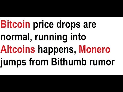 Bitcoin Price Drops Are Normal, Running Into Altcoins Happens, Monero Jumps From Bithumb Rumor Pump